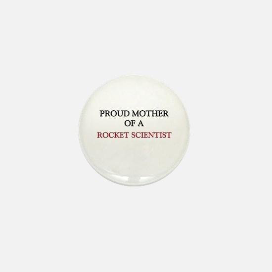 Proud Mother Of A ROCKET SCIENTIST Mini Button