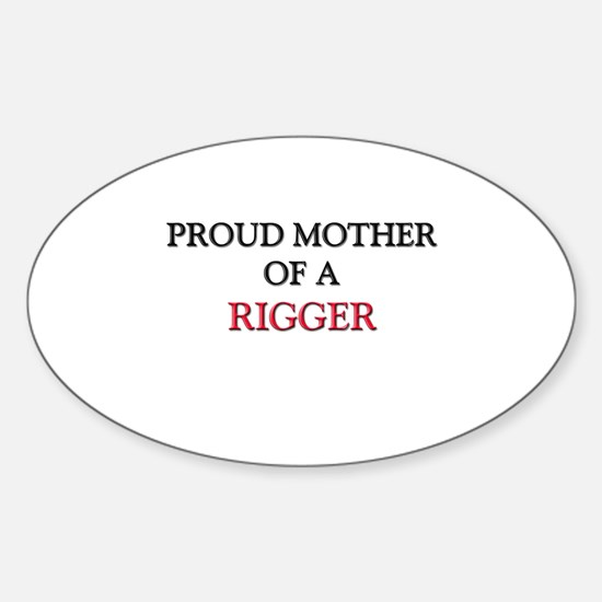 Proud Mother Of A RIGGER Oval Decal