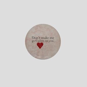 Don't Make Me Go Cullen on You Mini Button