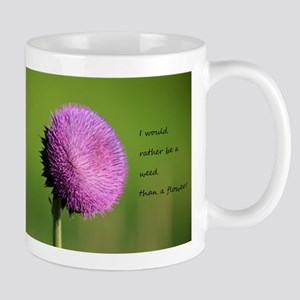 I would rather be a weed Mugs