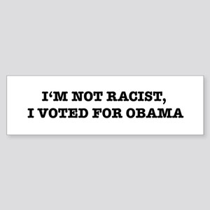 I'm Not Racist, I Voted For Obama Bumper Sticker