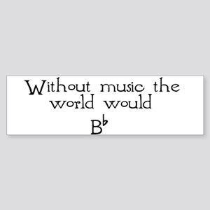 Without Music The World Would Bumper Sticker