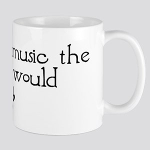 Without Music The World Would Mug