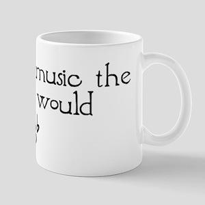Without Music The World Would Mug