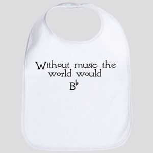 Without Music The World Would Bib