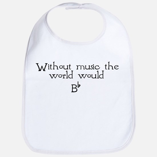Without Music The World Would Bib