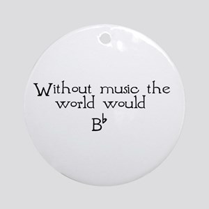 Without Music The World Would Ornament (Round)