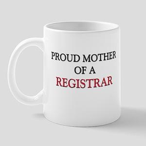 Proud Mother Of A REGISTRAR Mug