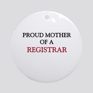 Proud Mother Of A REGISTRAR Ornament (Round)