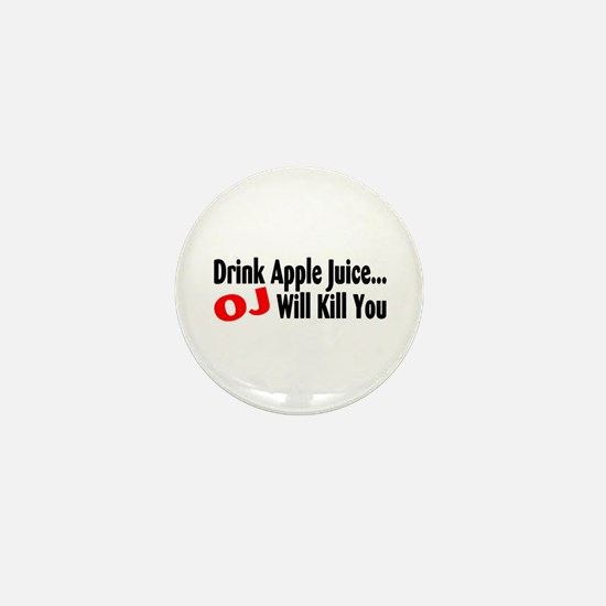 Drink Apple Juice, OJ Will Kill You Mini Button