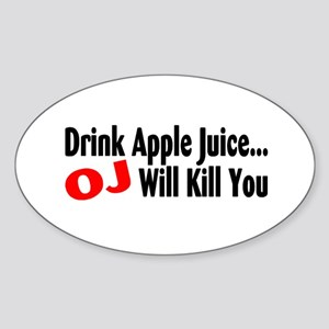 Drink Apple Juice, OJ Will Kill You Oval Sticker