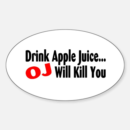 Drink Apple Juice, OJ Will Kill You Oval Decal