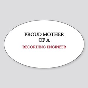 Proud Mother Of A RECORDING ENGINEER Sticker (Oval