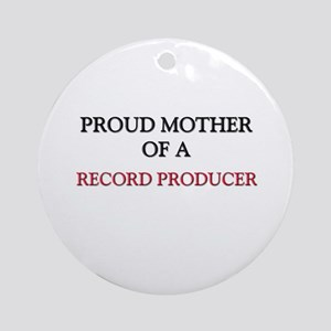 Proud Mother Of A RECORD PRODUCER Ornament (Round)