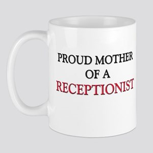 Proud Mother Of A RECEPTIONIST Mug