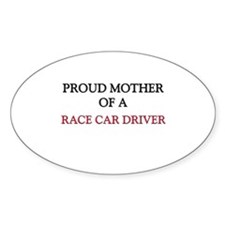 Proud Mother Of A RACE CAR DRIVER Oval Sticker