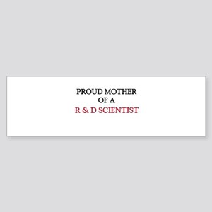 Proud Mother Of A R & D SCIENTIST Bumper Sticker