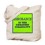 Ignorance is the greatest disability Tote Bag