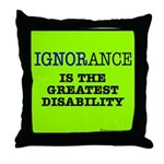 Ignorance is the greatest disability Throw Pillow