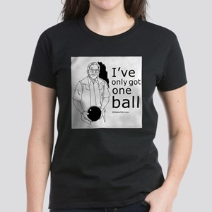 I've only got one ball ~ Women's Dark T-Shirt