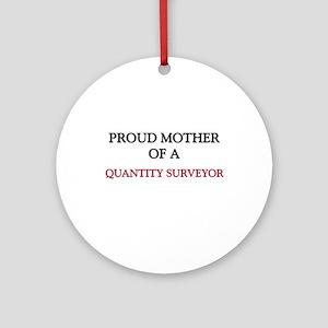 Proud Mother Of A QUANTITY SURVEYOR Ornament (Roun