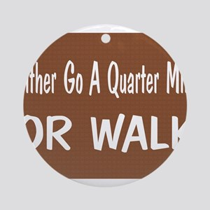 Either Go A Quarter Mile OR W Ornament (Round)