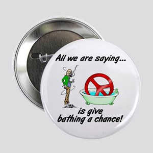 "Give bathing a chance! 2.25"" Button (10 pack)"