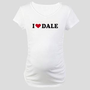 I LOVE DALE ~ Maternity T-Shirt