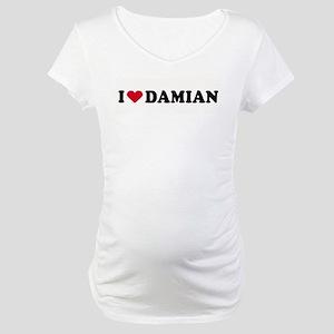 I LOVE DAMIAN ~ Maternity T-Shirt