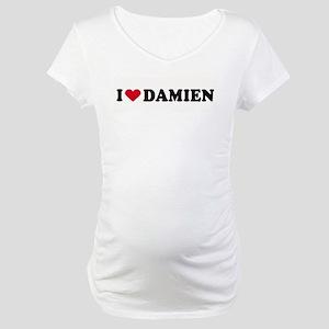 I LOVE DAMIEN ~ Maternity T-Shirt