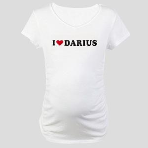 I LOVE DARIUS ~ Maternity T-Shirt