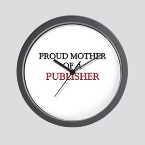 Proud Mother Of A PUBLISHER Wall Clock