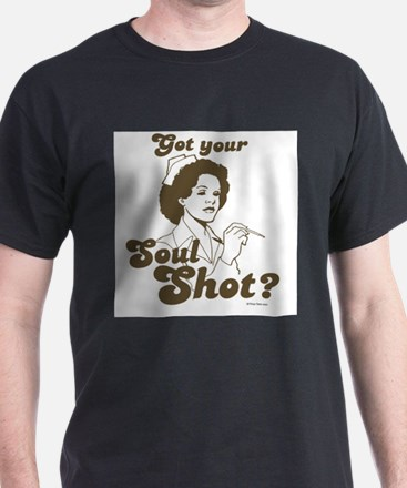 Got your soul shot? ~ T-Shirt