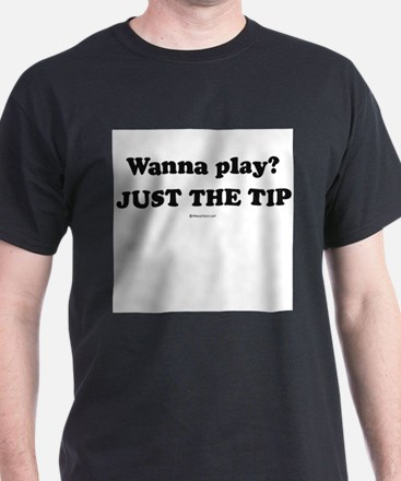 Wanna Play? Just the tip T-Shirt