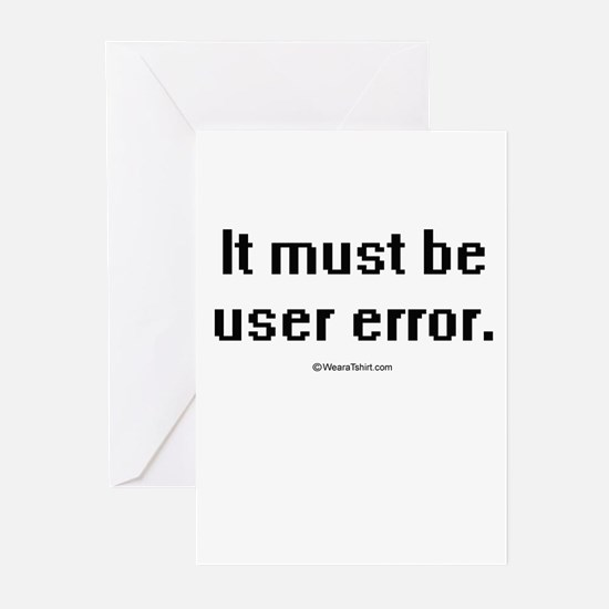 It must be user error ~ Greeting Cards (Pk of 20)
