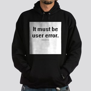 It must be user error ~ Hoodie (dark)