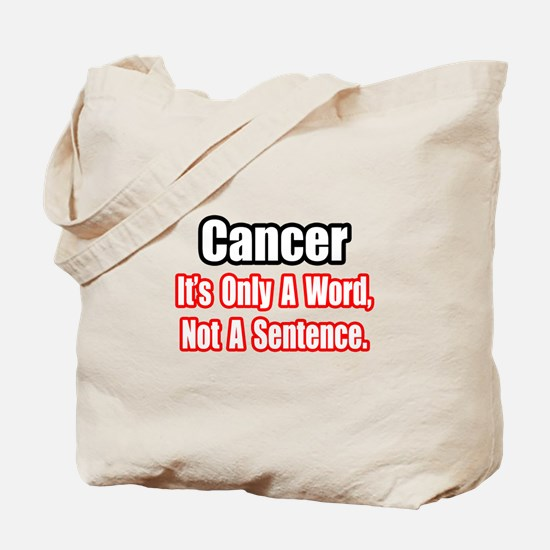 """Cancer: Word, Not Sentence"" Tote Bag"
