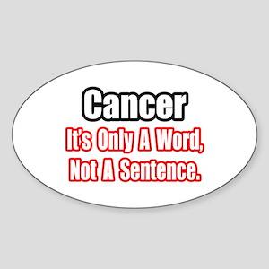 """Cancer: Word, Not Sentence"" Oval Sticker"