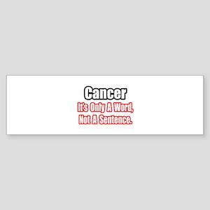 """""""Cancer: Word, Not Sentence"""" Bumper Sticker"""