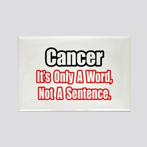 """Cancer: Word, Not Sentence"" Rectangle Magnet"