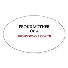 Proud Mother Of A PROFESSIONAL COACH Sticker (Oval