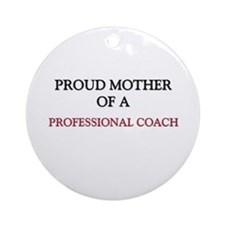 Proud Mother Of A PROFESSIONAL COACH Ornament (Rou