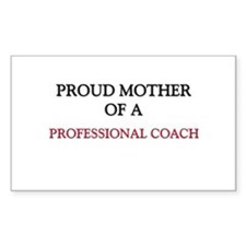 Proud Mother Of A PROFESSIONAL COACH Sticker (Rect