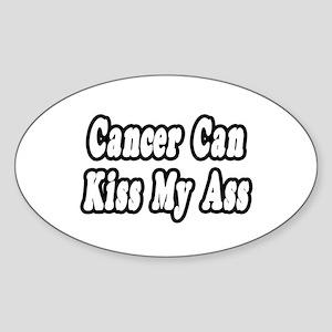 """""""Cancer Can Kiss My Ass"""" Oval Sticker"""