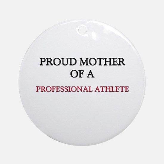 Proud Mother Of A PROFESSIONAL ATHLETE Ornament (R