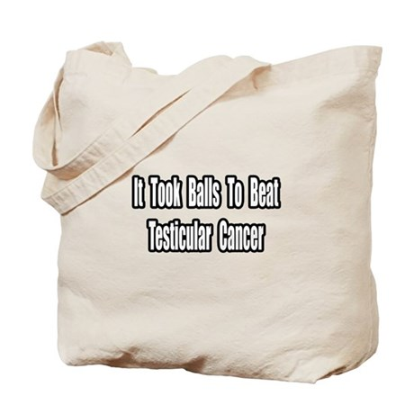 """Took Balls...Testicular Cancer"" Tote Bag"
