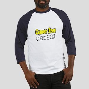 """Cancer Free Since 2008"" Baseball Jersey"