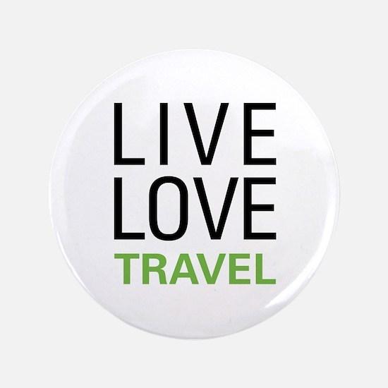 "Live Love Travel 3.5"" Button"
