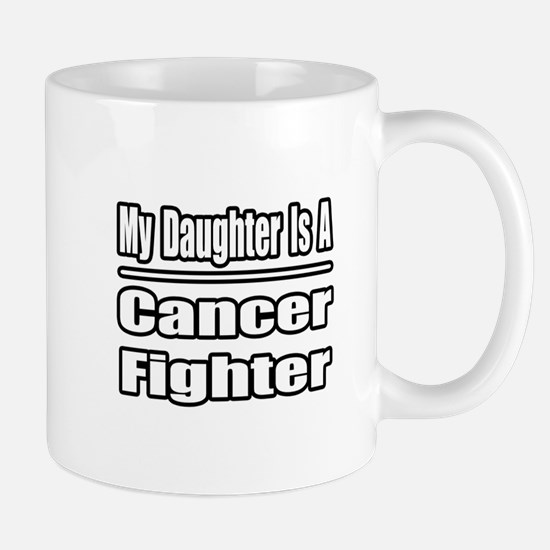 """My Daughter..Cancer Fighter"" Mug"