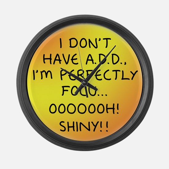 I Don't Have A.D.D. - Shiny Large Wall Clock